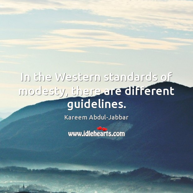 In the Western standards of modesty, there are different guidelines. Kareem Abdul-Jabbar Picture Quote