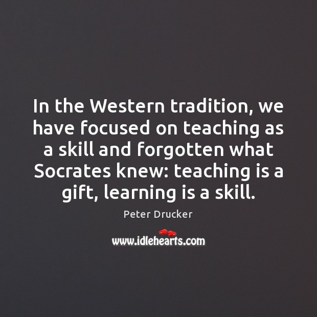In the Western tradition, we have focused on teaching as a skill Image