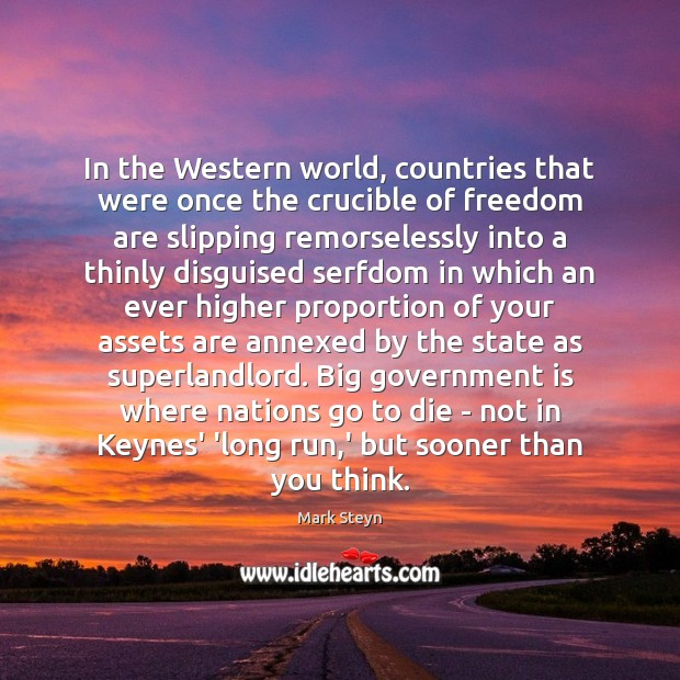 In the Western world, countries that were once the crucible of freedom Government Quotes Image