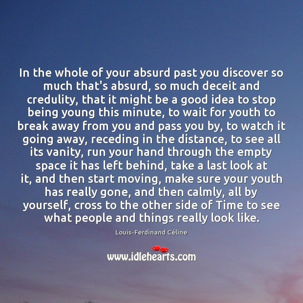 In the whole of your absurd past you discover so much that's Louis-Ferdinand Céline Picture Quote