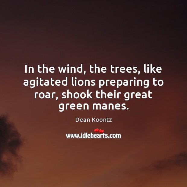 In the wind, the trees, like agitated lions preparing to roar, shook Image
