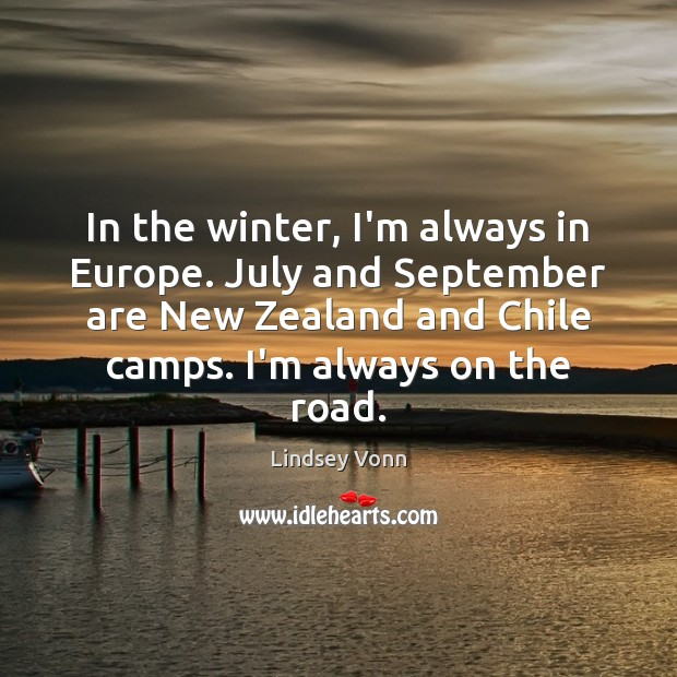 In the winter, I'm always in Europe. July and September are New Lindsey Vonn Picture Quote