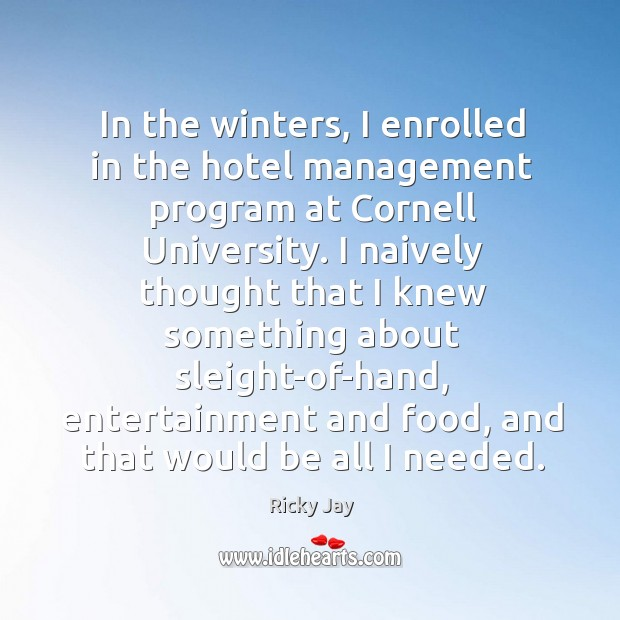In the winters, I enrolled in the hotel management program at Cornell Image