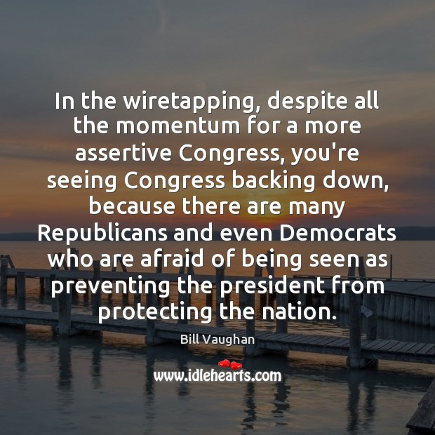 Image, In the wiretapping, despite all the momentum for a more assertive Congress,