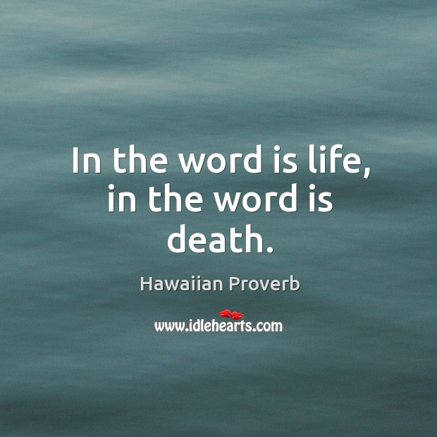 In the word is life, in the word is death. Hawaiian Proverbs Image