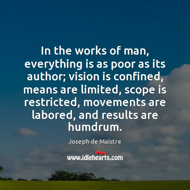 In the works of man, everything is as poor as its author; Image