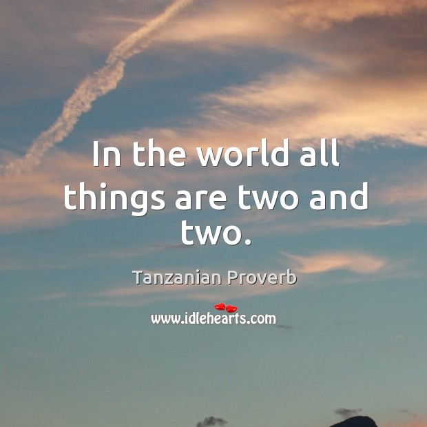 Image, In the world all things are two and two.