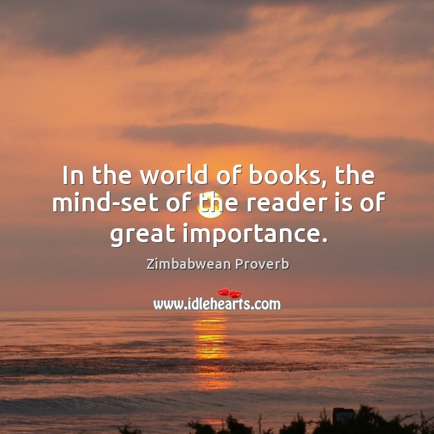 In the world of books, the mind-set of the reader is of great importance. Zimbabwean Proverbs Image