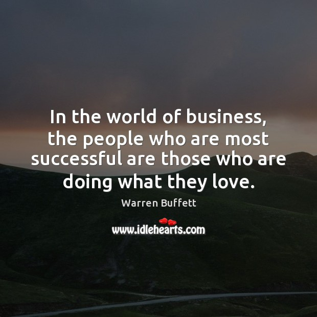 In the world of business, the people who are most successful are Warren Buffett Picture Quote