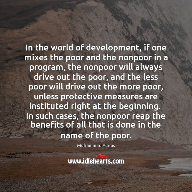 In the world of development, if one mixes the poor and the Muhammad Yunus Picture Quote
