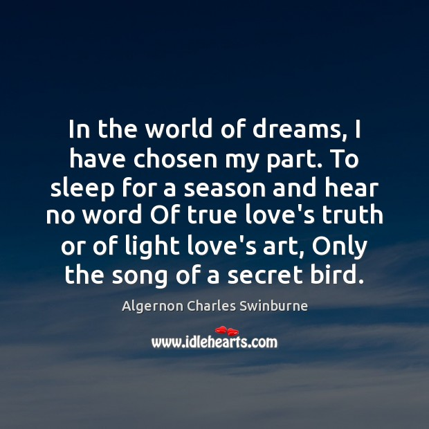 In the world of dreams, I have chosen my part. To sleep Algernon Charles Swinburne Picture Quote