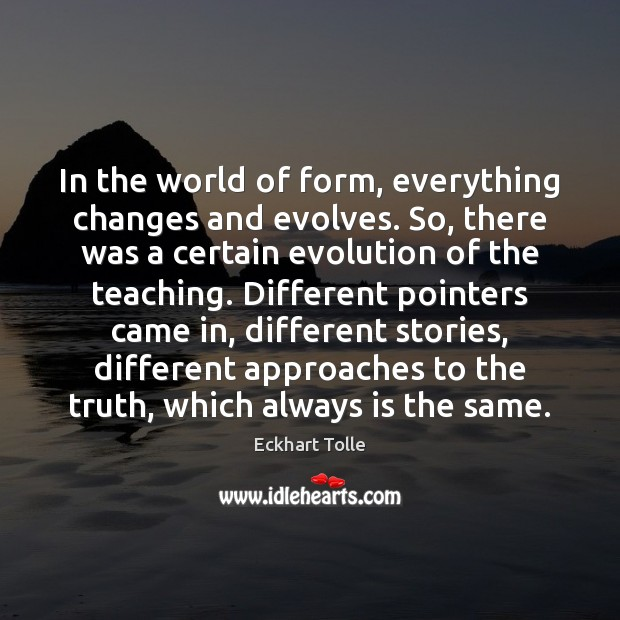 Image, In the world of form, everything changes and evolves. So, there was