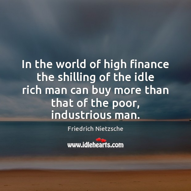 In the world of high finance the shilling of the idle rich Finance Quotes Image