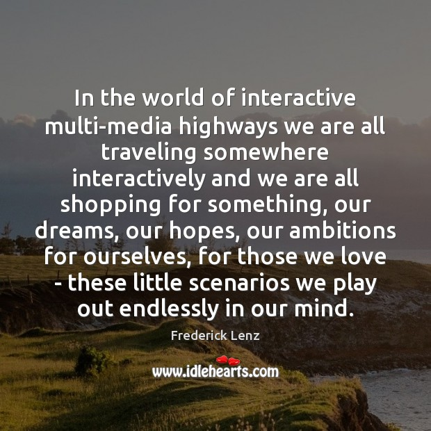 In the world of interactive multi-media highways we are all traveling somewhere Travel Quotes Image