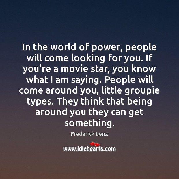 In the world of power, people will come looking for you. If Image
