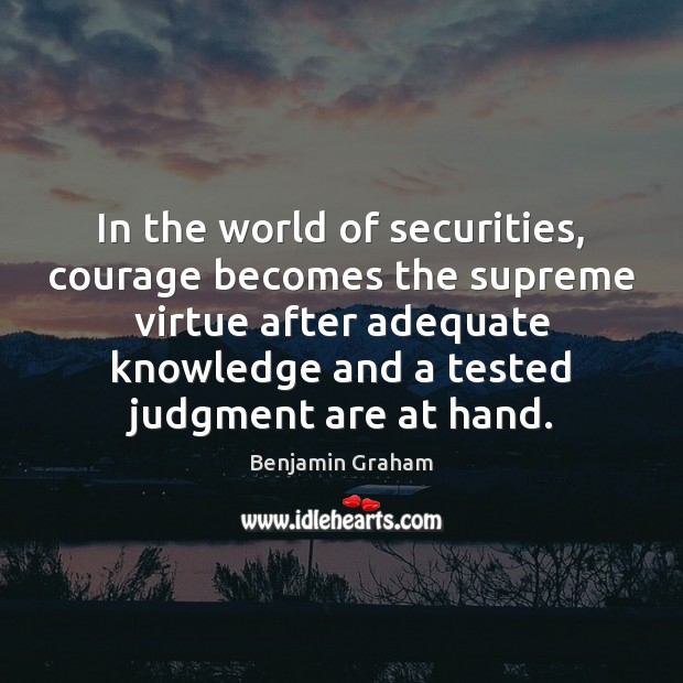 In the world of securities, courage becomes the supreme virtue after adequate Image