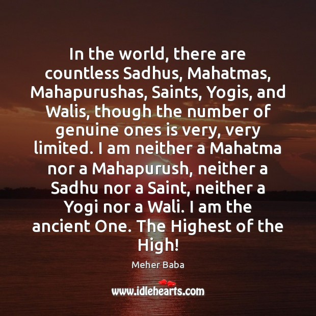 In the world, there are countless Sadhus, Mahatmas, Mahapurushas, Saints, Yogis, and Meher Baba Picture Quote