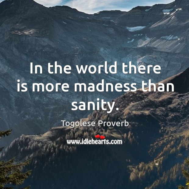 In the world there is more madness than sanity. Togolese Proverbs Image