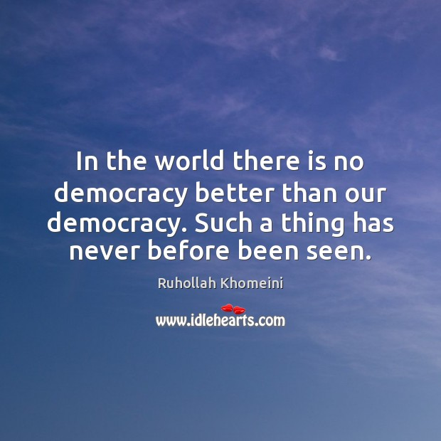 Image, In the world there is no democracy better than our democracy. Such