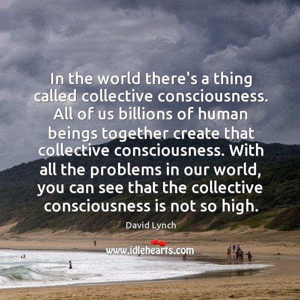 Image, In the world there's a thing called collective consciousness. All of us