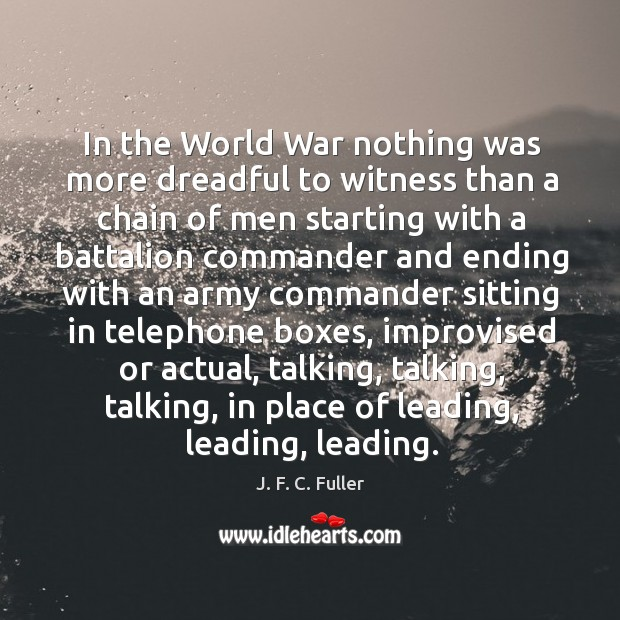 In the world war nothing was more dreadful to witness than a chain of men starting with J. F. C. Fuller Picture Quote