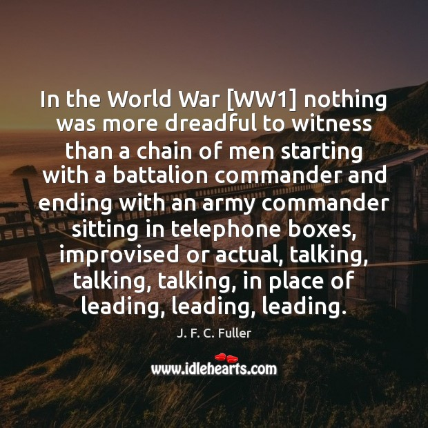In the World War [WW1] nothing was more dreadful to witness than J. F. C. Fuller Picture Quote