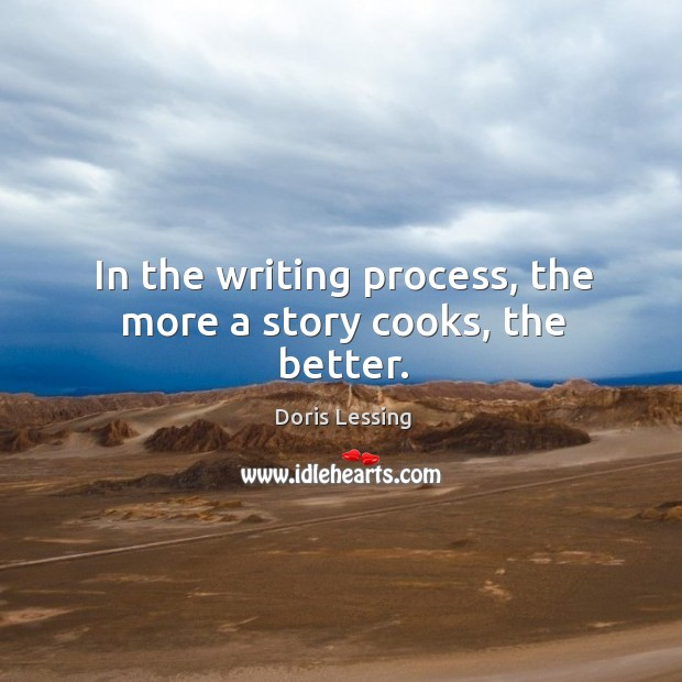 In the writing process, the more a story cooks, the better. Doris Lessing Picture Quote