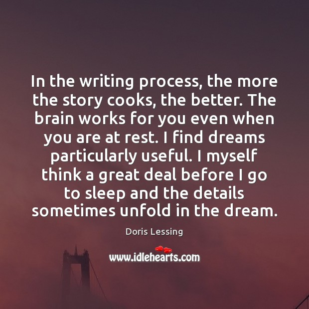 In the writing process, the more the story cooks, the better. The Doris Lessing Picture Quote