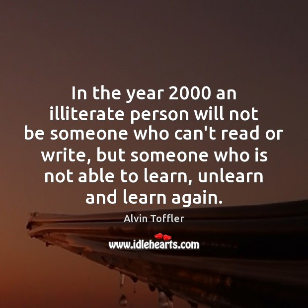 In the year 2000 an illiterate person will not be someone who can't Image