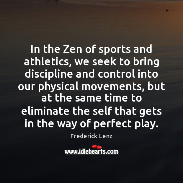 Image, In the Zen of sports and athletics, we seek to bring discipline
