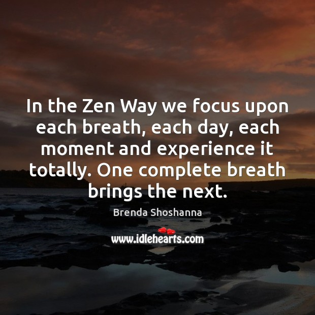 Image, In the Zen Way we focus upon each breath, each day, each