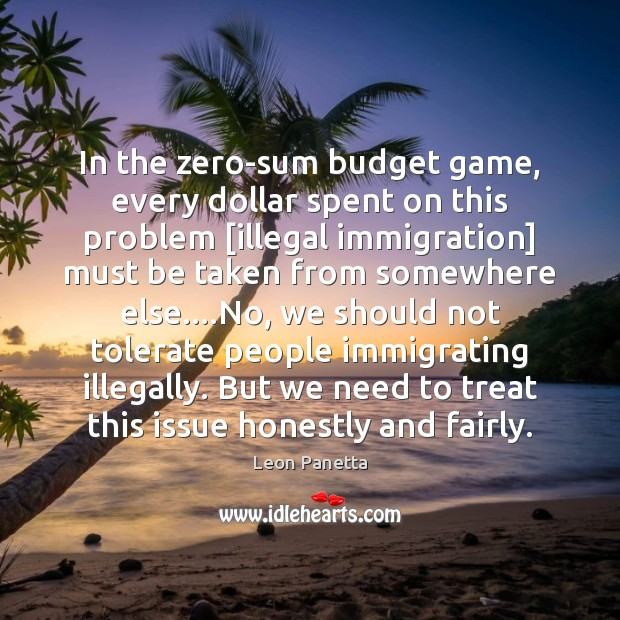 In the zero-sum budget game, every dollar spent on this problem [illegal Image