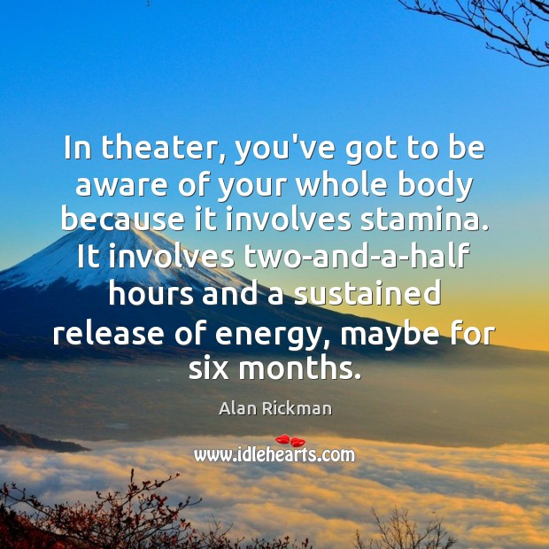 Image, In theater, you've got to be aware of your whole body because