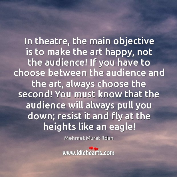 Image, In theatre, the main objective is to make the art happy, not