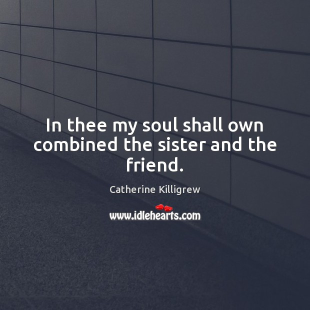 Image, In thee my soul shall own combined the sister and the friend.