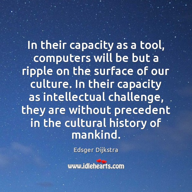 In their capacity as a tool, computers will be but a ripple Edsger Dijkstra Picture Quote