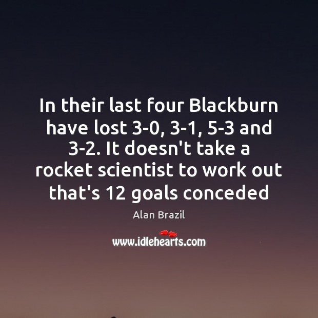 In their last four Blackburn have lost 3-0, 3-1, 5-3 and 3-2. Image