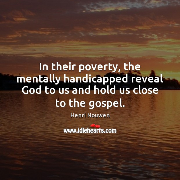 In their poverty, the mentally handicapped reveal God to us and hold Image