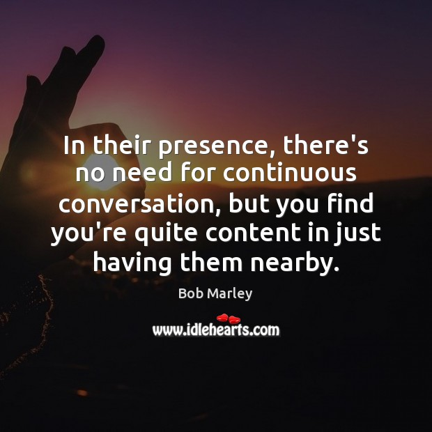 In their presence, there's no need for continuous conversation, but you find Image