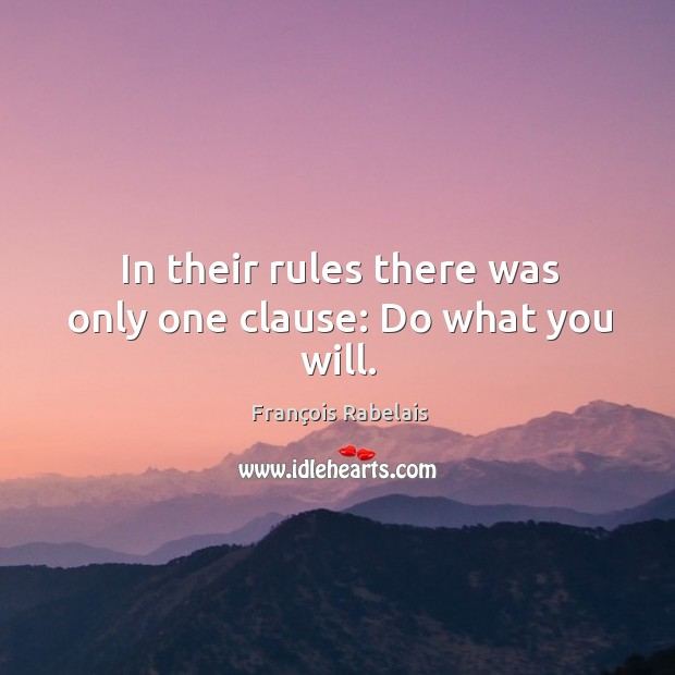 Image, In their rules there was only one clause: do what you will.