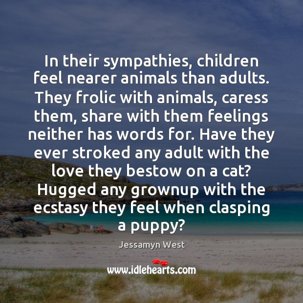 In their sympathies, children feel nearer animals than adults. They frolic with Image