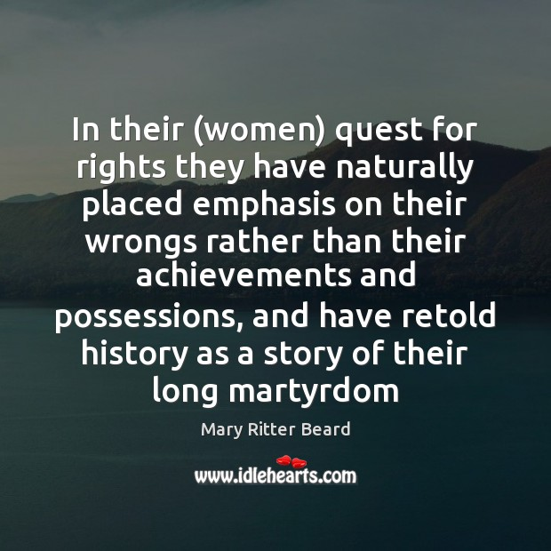 In their (women) quest for rights they have naturally placed emphasis on Image