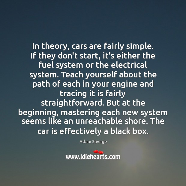 In theory, cars are fairly simple. If they don't start, it's either Car Quotes Image