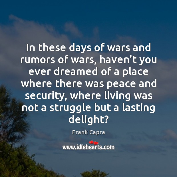 In these days of wars and rumors of wars, haven't you ever Image