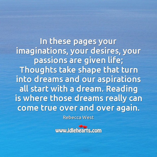 In these pages your imaginations, your desires, your passions are given life; Image