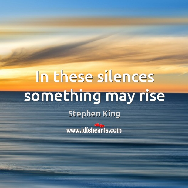 In these silences something may rise Image