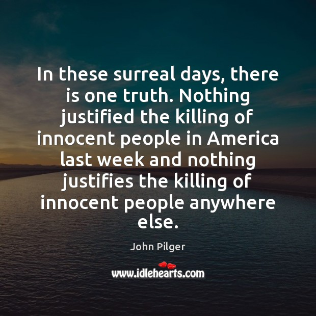 Image, In these surreal days, there is one truth. Nothing justified the killing