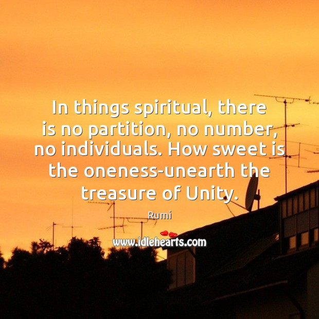 In things spiritual, there is no partition, no number, no individuals. How Rumi Picture Quote