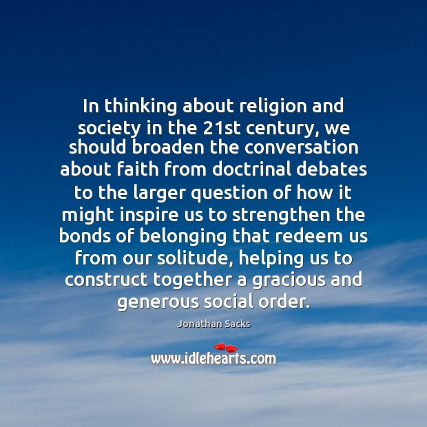 In thinking about religion and society in the 21st century, we should Jonathan Sacks Picture Quote