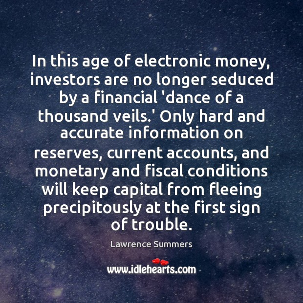 In this age of electronic money, investors are no longer seduced by Lawrence Summers Picture Quote